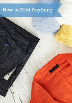 Learn the proper way to fold scarves, bed sheets (even fitted!), jeans and more.