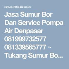 Jasa Sumur Bor Dan Service Pompa Air Denpasar 081999732577 081339565777 ~ Tukang Sumur Bor Denpasar Bali 081999732577  081339565777