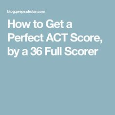 How to Get a Perfect ACT Score, by a 36 Full Scorer