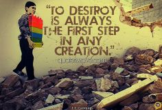 To destroy is always the first