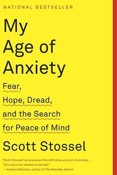 My Age of Anxiety: Fear, Hope, Dread, and the Search for Peace of Mind, by Scott Stossel | 31 Books That Will Help You Better Understand Mental Illness & Disorders