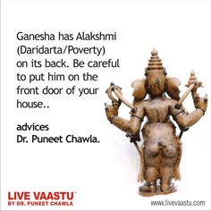 Ganesha has Alakshmi (Daridarta/Poverty) on its back. Be careful to put him on the front door of your house.. advices Dr. Puneet Chawla  Live Vaastu By Dr. Puneet Chawla