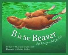 B Is for Beaver: An Oregon Alphabet by M. Smith (E180 .A15 OR) Each letter of the alphabet is illustrated by objects that are associated with the State of Oregon and accompanied by background information.
