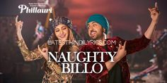 Naughty Billo Lyrics from Phillauri: The song is sung by Diljit Dosanjh, Nakash Aziz & Shilpi Paul and rap by Anushka Sharma. Naughty Billo has music produced by Shashwat Sachdev and lyrics by Anvita Dutt. Song Credits: Singers: Diljit Dosanjh, Nakash Aziz, Shilpi Paul Rap: Anushka Sharma Music: Shashwat Sachdev Lyrics: Anvita Dutt Music Label: …