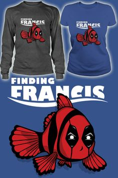 Finding Francis - Deadpool Meets Finding Dory. Buy T Shirts, Hoodies, Sweaters and More From https://www.sunfrog.com/DarkHorse/deadpool