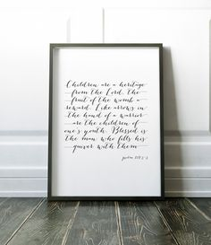 Children are a heritage from the Lord, the fruit of the womb a reward. Like arrows in the hand of a warrior are the children of ones youth. Blessed is the man who fills his quiver with them -Psalm 127:3-5  Black calligraphy style font on a white background. Available as an unframed print or on canvas. Various sizes available. FINE ART PAPER •Professionally printed on heavy weight, matte fine art paper using archival inks •Frame not included (you will receive the print only)  CANVAS •Printed…