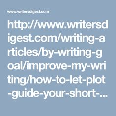 http://www.writersdigest.com/writing-articles/by-writing-goal/improve-my-writing/how-to-let-plot-guide-your-short-story