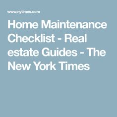 Home Maintenance Checklist - Real estate Guides - The New York Times