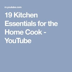 19 Kitchen Essentials for the Home Cook - YouTube