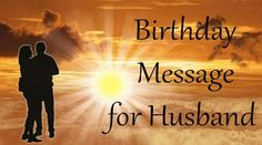 Birthday wishes for husband are expressive and have beautiful and romantic wishes for husband on his birthday.