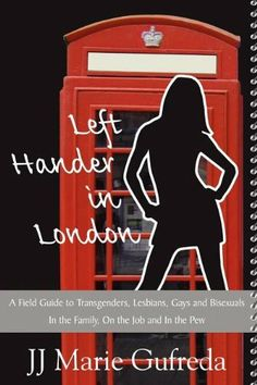 Left-Hander in London: A Field Guide to Transgenders, Lesbians, Gays and Bisexuals - In the Family, On the Job and In the Pew by JJ Marie Gufreda. Save 4 Off!. $19.20. Publication: November 11, 2011. Publisher: Enjoy Lefty Publishing LLC (November 11, 2011)