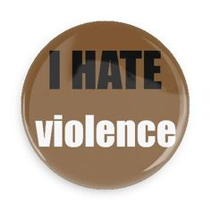 Funny Buttons - Custom Buttons - Promotional Badges - I hate Pins - Wacky Buttons - I hate violence
