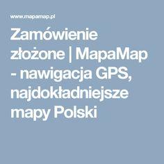 Zamówienie złożone   MapaMap - nawigacja GPS, najdokładniejsze mapy Polski