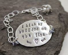 Kiss My Bulldog On The Lips Bracelet Sterling by lissa73 on Etsy, $55.00  LOVE LOVE LOVE