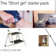 True! I always have to roll up my pants and I use a step stool to reach the top shelf of my closet.
