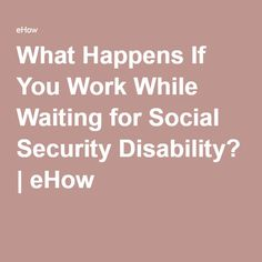 What Happens If You Work While Waiting for Social Security Disability?   eHow