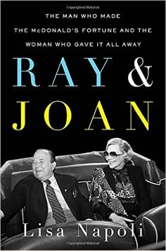 Ray & Joan: The Man Who Made the McDonald's Fortune and the Woman Who Gave It All Away: Lisa Napoli: 9781101984956: Amazon.com: Books