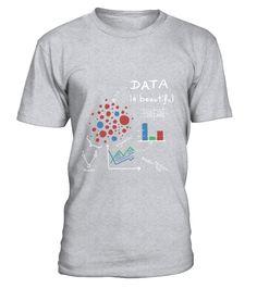 Data Is Beautiful T-Shirt  #birthday #october #shirt #gift #ideas #photo #image #gift #costume #crazy #dota #game #dota2 #zeushero