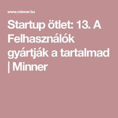Startup ötlet: A Felhasználók gyártják a tartalmad