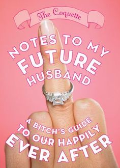 """""""Notes to My Future Husband: A Bitch's Guide to Our Happily Ever After"""" by The Coquette"""