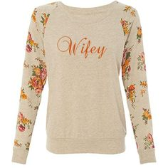 Wifey Floral Misses Alternative Apparel Printed Eco-Jersey Slouchy Pullover #wifey #justmarried #floral