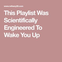 This Playlist Was Scientifically Engineered To Wake You Up