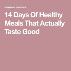 14 Days Of Healthy Meals That Actually Taste Good