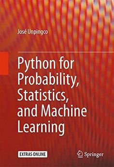 This book covers the key ideas that link probability, statistics, and machine learning illustrated using Python modules in these areas. The entire text, including all the figures and numerical results Learn Programming, Python Programming, Computer Programming, Computer Science, Big Data, Ai Books, What Is Data Science, Visual Analytics, Coding For Beginners