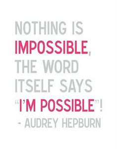 """Nothing is impossible. The word itself says """"I'm possible!"""" - Audrey Hepburn"""