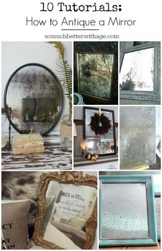 10 tutorials on how to antique a mirror via somuchbetterwithage.com