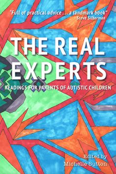 """""""The Real Experts: Readings for parents of autistic children"""" edited by Michelle Sutton. A collection of essays written by autistic adults that will help parents learn how to support their autistic child to thrive.  #autism #autistic #asd #autismtherapy #actuallyautistic"""