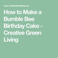 How to Make a Bumble Bee Birthday Cake - Creative Green Living