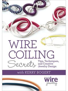 This is the cover for Wire Coiling Secrets: Tips, Techniques, and Creative Jewelry Design with Kerry Bogert.