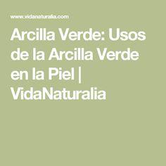 Arcilla Verde: Usos de la Arcilla Verde en la Piel | VidaNaturalia