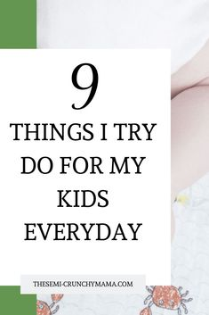 9 things I try to do for my kids everyday! Parenting life and tips. #parenting #parentingtips #parentinghacks #parenting101 #kids #momlife #momhacks #momtips