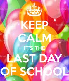 KEEP CALM IT'S THE LAST DAY OF SCHOOL