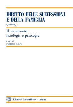 Il testamento : fisiologia e patologie : atti del Convegno di Bari 21 novembre 2014.    Edizioni Scientifiche Italiane, 2015