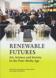 Neural [Archive] Renewable Futures - Art, Science and Society in the Post-Media Age edited by Rasa Smite, Raitis Smits and Armin Medosch RIXC Center for New Media Culture, LIEPU MPLAB http://archive.neural.it/init/default/show/2724