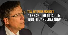 """Tell Gov. McCrory: """"Expand Medicaid in North Carolina now."""""""