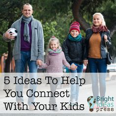 5 Ideas To Help You Connect With Your Kids