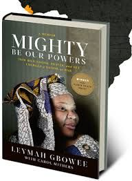 """In 2011, Leymah Gbowee became a global figure when she won a Nobel Prize for launching a grassroots women's movement that led to peace in Liberia. This is an amazing tale of a group of women coming together to change the course of a country's history—and it's also the inspiring story of how Leymah overcame her own doubts and fears and found the courage to lead them."" -Bill Gates"