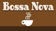 Coffee Bossa Nova & JAZZ - Relaxing Instrumental Music For for Studying,...