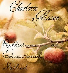 Charlotte Mason quotes and useful commentary. (good guide for getting on track w philosophy)