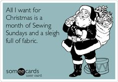 All I want for Christmas is a month of Sewing Sundays .... and a sleigh full of fabric !!