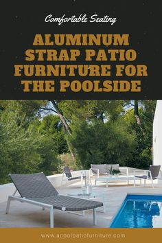 Aluminum Strap Patio Furniture for the Poolside Aluminum Strap Patio Furniture for the Poolside. Wicker Patio Furniture, Outdoor Furniture Sets, Outdoor Decor, Aluminum Patio, Outdoor Gardens, Porch, Chaise Lounges, Modern, Frames
