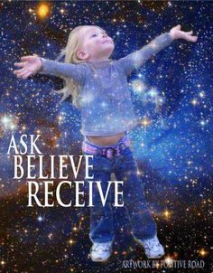 Ask. Believe. Receive. YES!