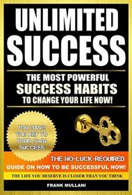 Unlimited Success - The Most Powerful Success Habits To Change Your Life Now by Frank Mullani ebook deal