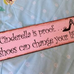 Cinderella is proof shoes can change your life wall sign - Princess themed bedroom accessories. Bedroom ideas for girls. Princess Theme Bedroom, Cinderella Bedroom, Princess Nursery, Princess Room, Disney Bedrooms, Pink Bedrooms, Baby Bedroom, Girls Bedroom, Minion Room Decor