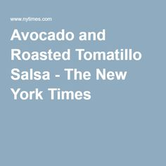 Avocado and Roasted Tomatillo Salsa - The New York Times