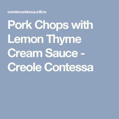 Pork Chops with Lemon Thyme Cream Sauce - Creole Contessa